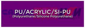 Polyurethane Silicone Polyurethane Acrylic